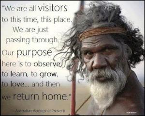 our-purpose-here-australian-aboriginal-proverb
